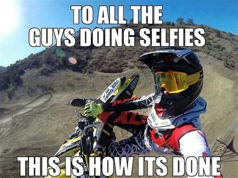 Dirtbike Memes - motocross meme selfie funny motocross memes pinterest
