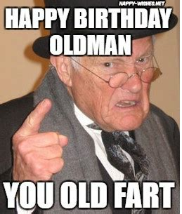 Old Fart Meme - happy birthday old man funny memes wishes happy wishes