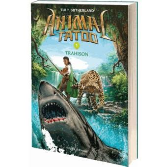 animal tatoo epub animal tatoo tome 5 trahison t tui sutherland