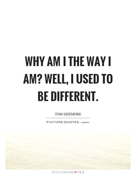 why quotation are used why am i the way i am well i used to be different