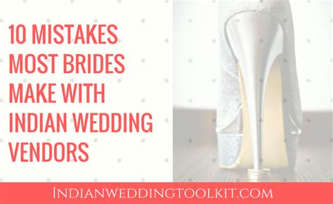 Financing 10 Mistakes That Most Make by 10 Mistakes Most Brides Make With Indian Wedding Vendors