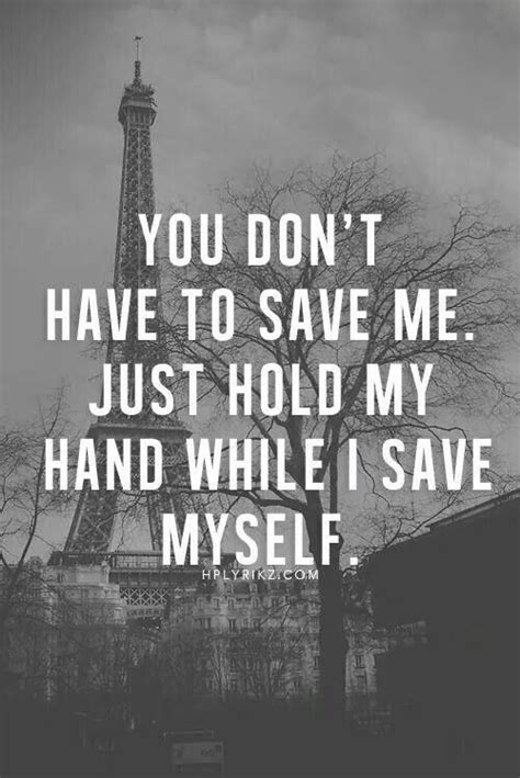 You don't have to save me, just hold my hand while I save