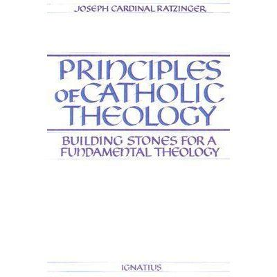 fundamental theology sacra doctrina books principles of catholic theology building stones for a