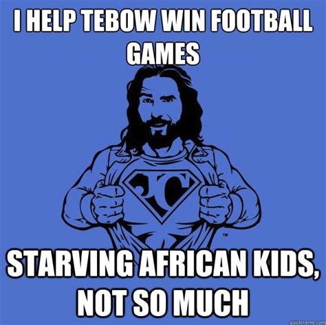 Starving African Child Meme - i help tebow win football games starving african kids not