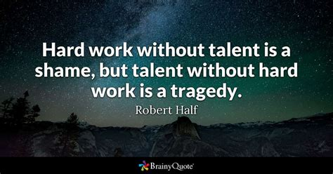 born hard meaning hard work without talent is a shame but talent without