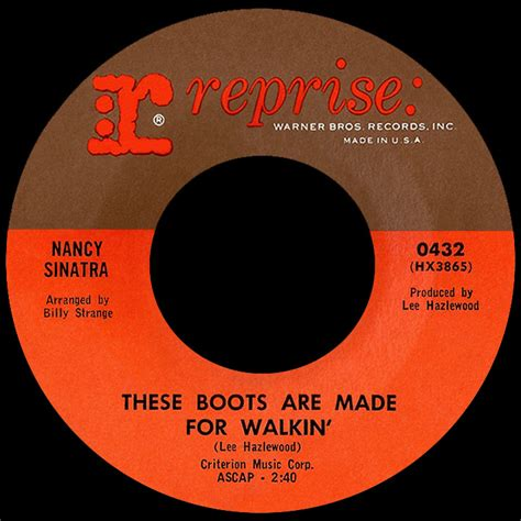 These Boots Are Made For by Nancy Sinatra These Boots Are Made For Walking