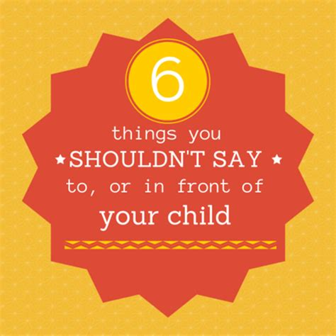 7 Things You Shouldnt Tell Your Bff by 6 Things You Shouldn T Say To Or In Front Of Your Child