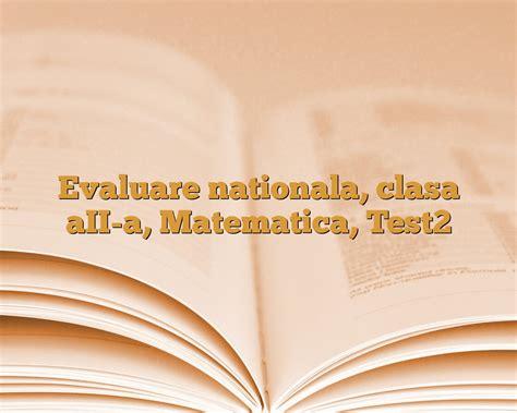 test matematica evaluare nationala clasa aii a matematica test2