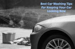 new car washing tips best car washing tips for keeping your car looking new