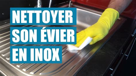 Comment Nettoyer Evier Inox by Comment Nettoyer Un Evier En Inox