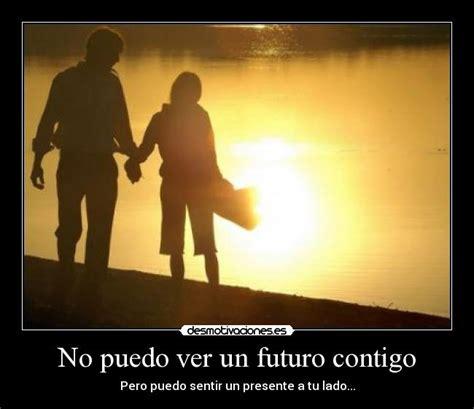 imagenes de amor un futuro contigo no puedo ver un futuro contigo desmotivaciones