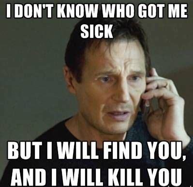 You Make Me Sick Meme - things everyone goes through while sick funniest photos