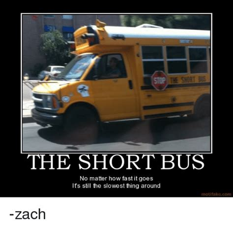 Short Bus Meme - the short bus no matter how fast it goes it s still the