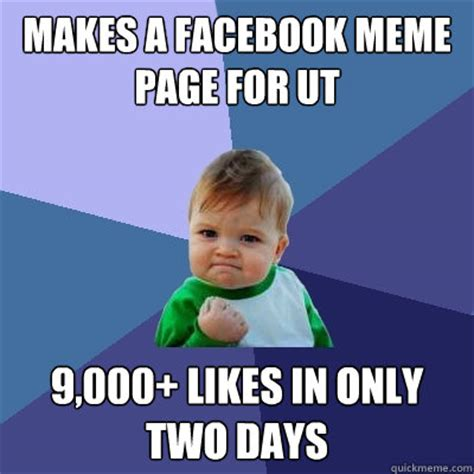 Facebook Likes Meme - makes a facebook meme page for ut 9 000 likes in only two