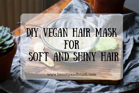 Diy Moisturizing Mask Vegan Cuts Diy Vegan Hair Mask For Soft And Shiny Hair And Blush