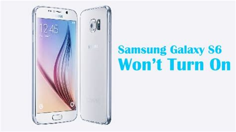 my samsung wont turn on how to fix samsung galaxy s6 that won t turn on
