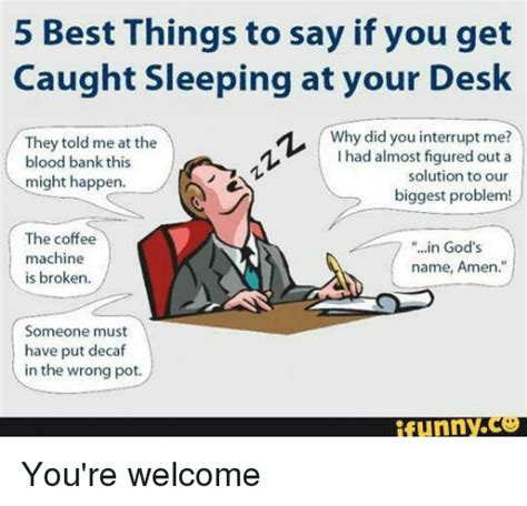 things to put on a desk 5 best things to say if you get caught sleeping at your