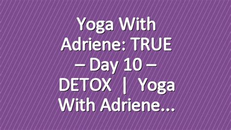 You Detox With Adriene by With Adriene True Day 10 Detox With