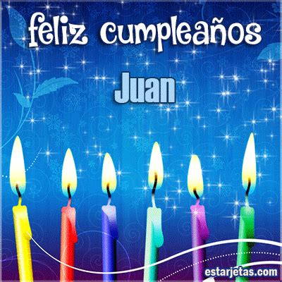 imagenes de cumpleaños juan feliz cumplea 241 os juan te amo mi amor im 225 genes gifs de