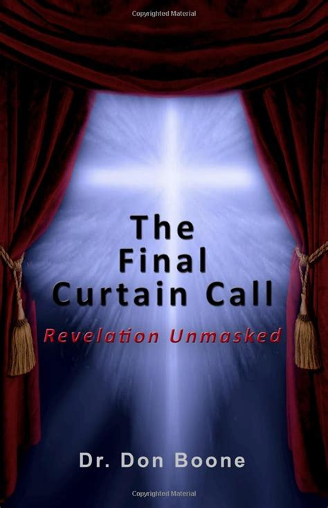 the last curtain call the final curtain call revelation unmasked webwire