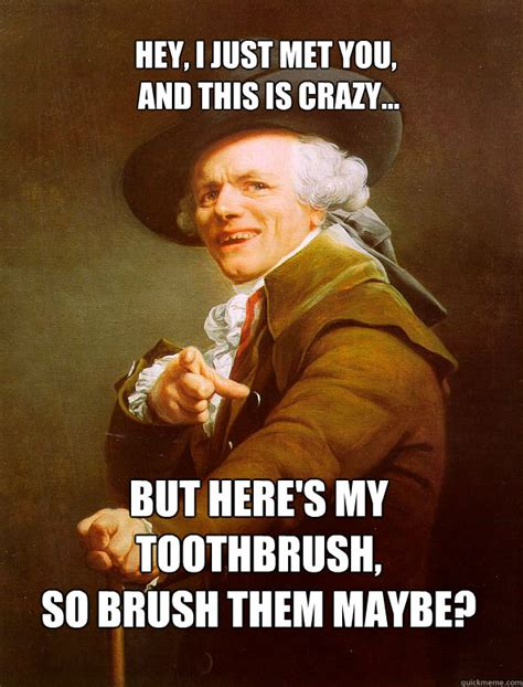 Toothbrush Meme - hey i just met you and this is crazy but here s my