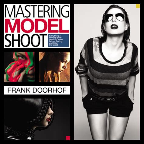 mastering the model shoot 0321968166 doorhof mastering the model shoot everything a photographer needs to know before during and