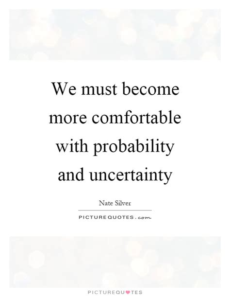 how to become more comfortable with your uality we must become more comfortable with probability and