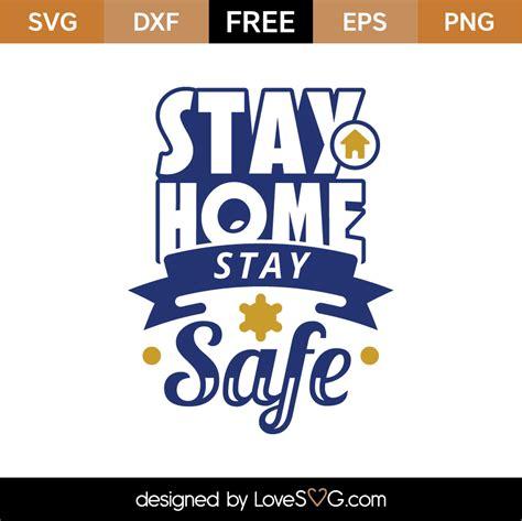 stay home stay safe svg cut file lovesvgcom
