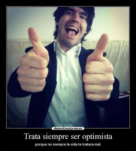 imagenes ser optimista trata siempre ser optimista desmotivaciones
