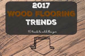 2017 wood flooring trends 16 trends to watch this year flooringinc blog