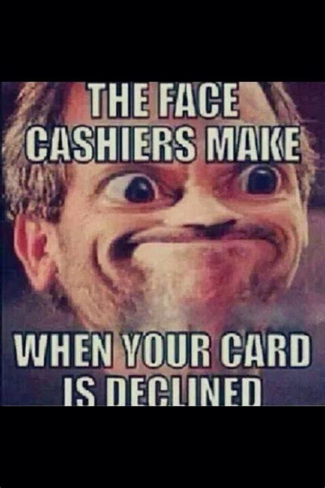 Funniest Memes Pictures - the face cashiers make