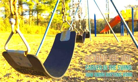 how swinging works beyond the veil carved in the swing or how swing rhythms