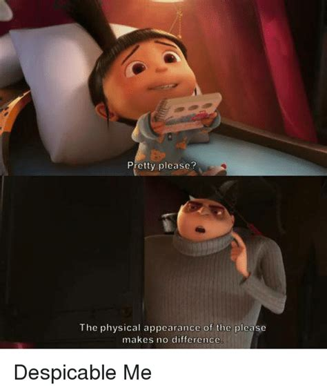Despicable Me Meme - pretty please the physical appearance of the please makes