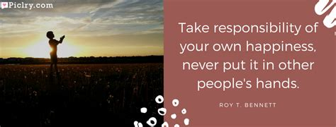 meaning of take responsibility of your own happiness meaning of take responsibility of your own happiness never put it in other people s hands