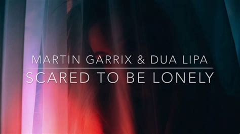 dua lipa martin garrix lyrics scared to be lonely dua lipa martin garrix lyrics