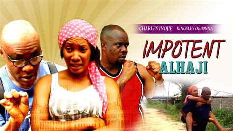 free latest nigerian nollywood movies and ghana films 2016 2015 latest nigerian nollywood movies impotent alhaji 1