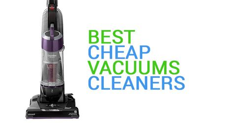 Best Cheap Vacuum Cleaner Best Cheap Vacuum Cleaners Our 2017 Update Guide
