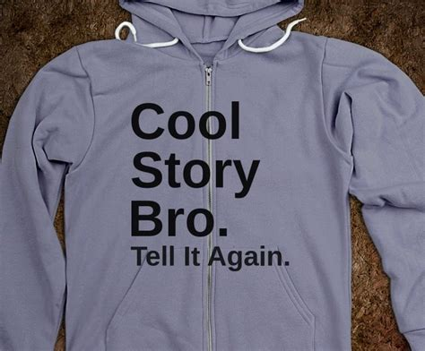 T Shirt Cool Story Bro High Quality cool story bro sweatshirt cool story bro tell it again