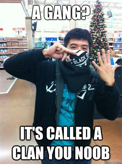 Asain Meme - a gang it s called a clan you noob gangster asian