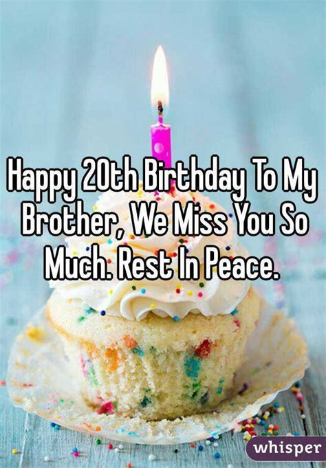 Happy Birthday And Rest In Peace Quotes Happy 20th Birthday To My Brother We Miss You So Much