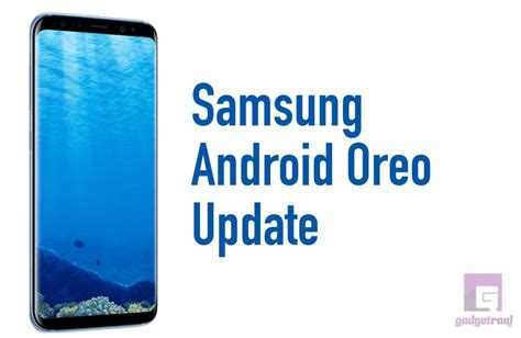 Android Oreo Samsung by Samsung Android Oreo 8 0 Update With Update Timeline