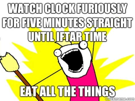 Eat All The Things Meme - watch clock furiously for five minutes straight until