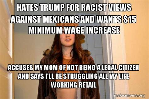 Minimum Wage Meme - hates trump for racist views against mexicans and wants