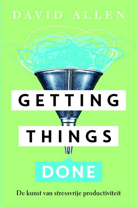 Getting Things Done bol getting things done david allen 9789400506183