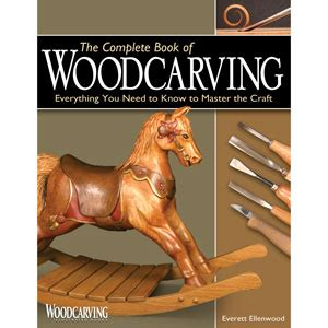 the complete book of woodworking the complete book of woodcarving wood carving books