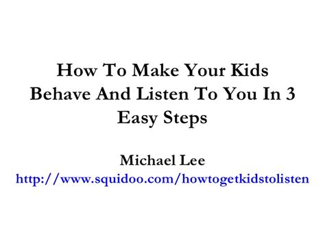 how to your to listen how to make your behave and listen to you in 3 easy steps
