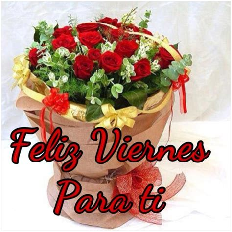 imagenes feliz viernes con flores im 225 genes con mensajes de fel 237 z viernes para compartir con