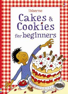 cake decorating for beginners a practical guide 6x9 inch format color edition books 1000 images about cookery books for children from usborne