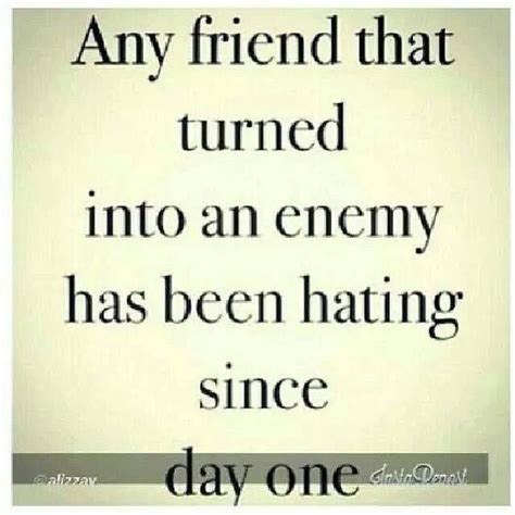 Enemy Quotes Quote A Friend Who Has Turned Into An Enemy Has Hated You