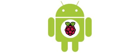 android for raspberry pi unnoficial raspberry pi